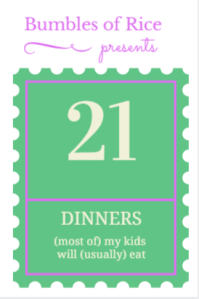21 Dinners (most of) My Kids Will (usually) Eat