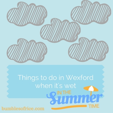 Things to do in Wexford when it's wet