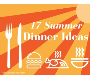 17 summer dinner ideas from Bumbles of Rice